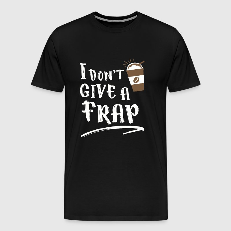 Frappuccino - I Don't Give A Frap - Men's Premium T-Shirt