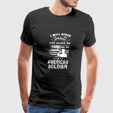 American Soldier - I will never apologize being - Men's Premium T-Shirt