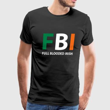 Full Blood fbi full blooded irish - Men's Premium T-Shirt