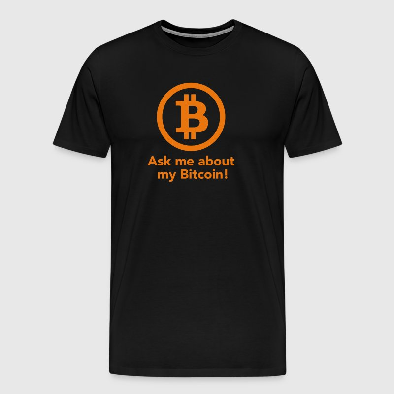 Ask me about my Bitcoin! - Men's Premium T-Shirt