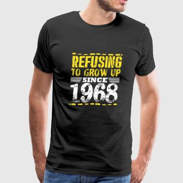 Refusing To Grow Up Since 1968 Vintage Old Is Gold - Men's Premium T-Shirt