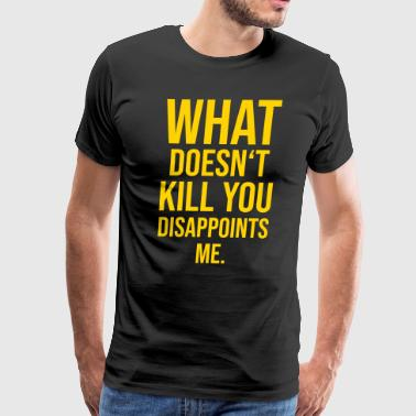 What doesnt kill you - Men's Premium T-Shirt