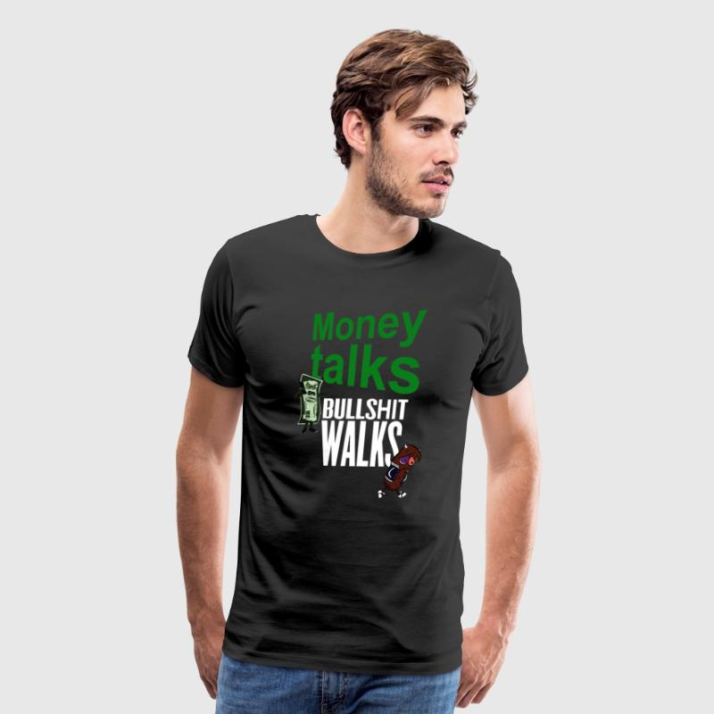 MONEY TALKS BULLSHIT WALKS - Men's Premium T-Shirt