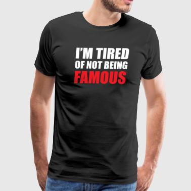 Not Famous - Men's Premium T-Shirt