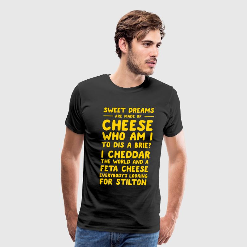Sweet Dreams are made of Cheese - Men's Premium T-Shirt
