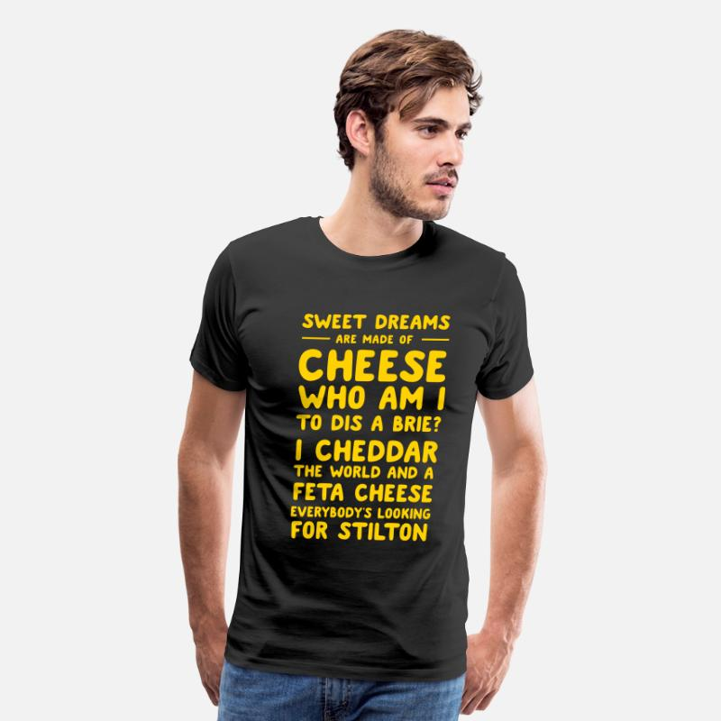 Cheese T-Shirts - Sweet Dreams are made of Cheese - Men's Premium T-Shirt black