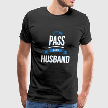 Passed let me pass Husband gift birthday - Men's Premium T-Shirt