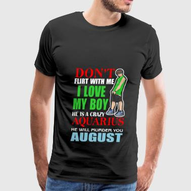 Don't Flirt With Me I Love My Boy He Is A Crazy  - Men's Premium T-Shirt