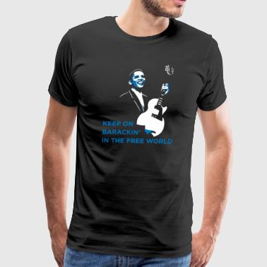 Keep on Barackin' in the Free World. - Men's Premium T-Shirt