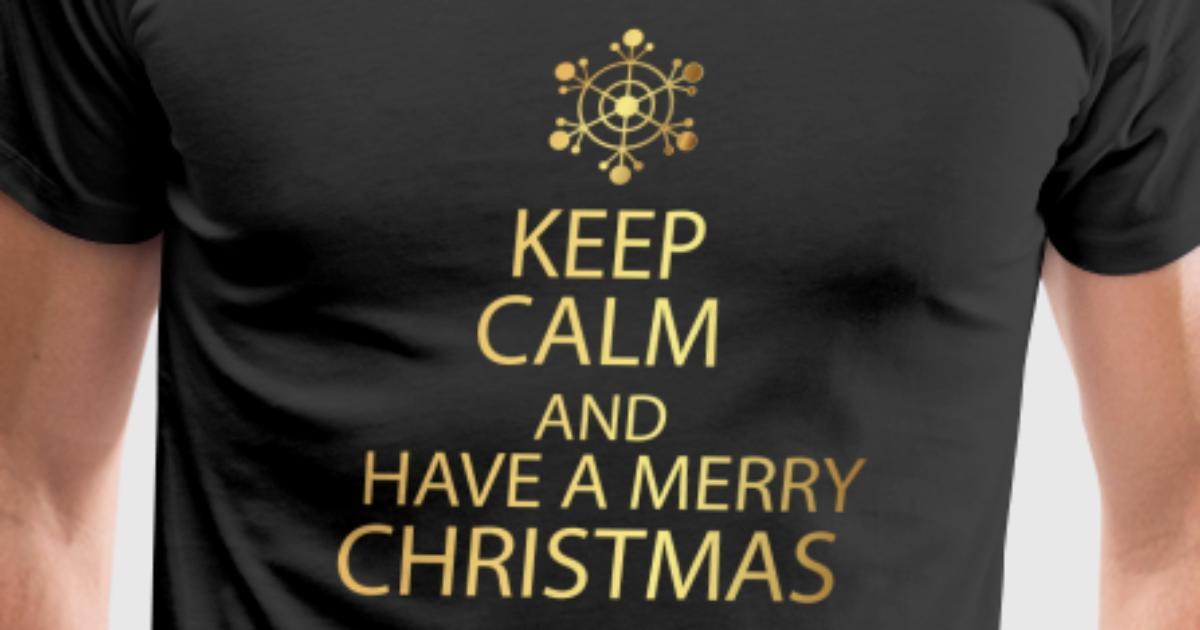 Keep Calm Have A Merry Christmas by URBANBOX | Spreadshirt