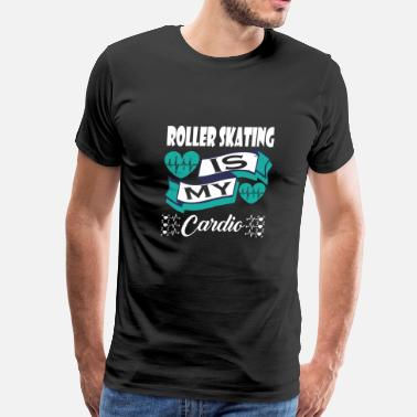 Roller Skate Roller Skating Is My Cardio - Men's Premium T-Shirt