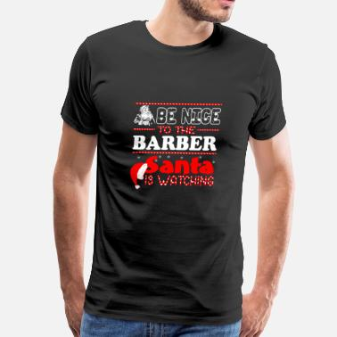Barber Christmas Be Nice To Barber Santa Is Watching Christmas - Men's Premium T-Shirt