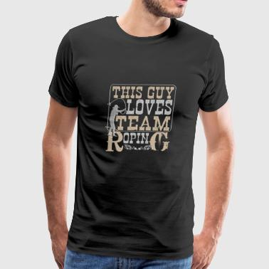 This Guy Love Team Roping. - Men's Premium T-Shirt