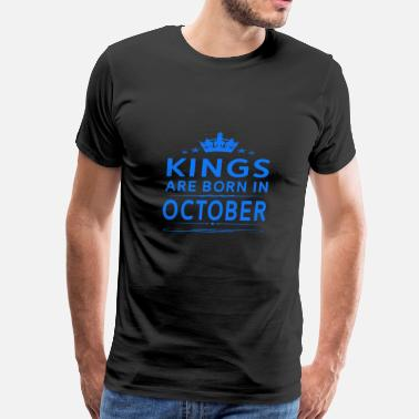 October For Kings KINGS ARE BORN IN OCTOBER OCTOBER KINGS QUOTE SH - Men's Premium T-Shirt