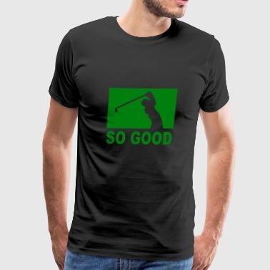 So good - Men's Premium T-Shirt