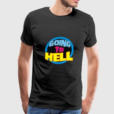 Going to Hell - Men's Premium T-Shirt