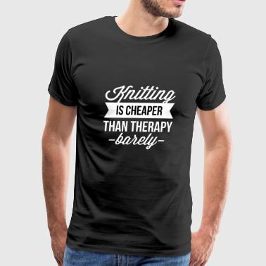 Knitting is cheaper then therapy - Men's Premium T-Shirt