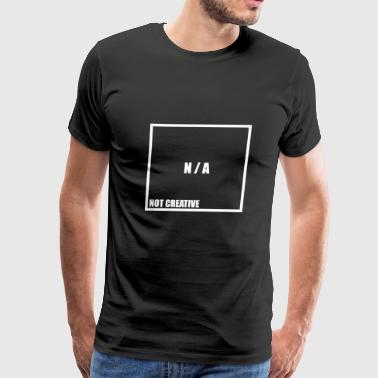 not creative - Men's Premium T-Shirt