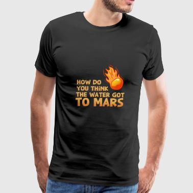 How Do You Think The Water Got To Mars Comet Gift - Men's Premium T-Shirt