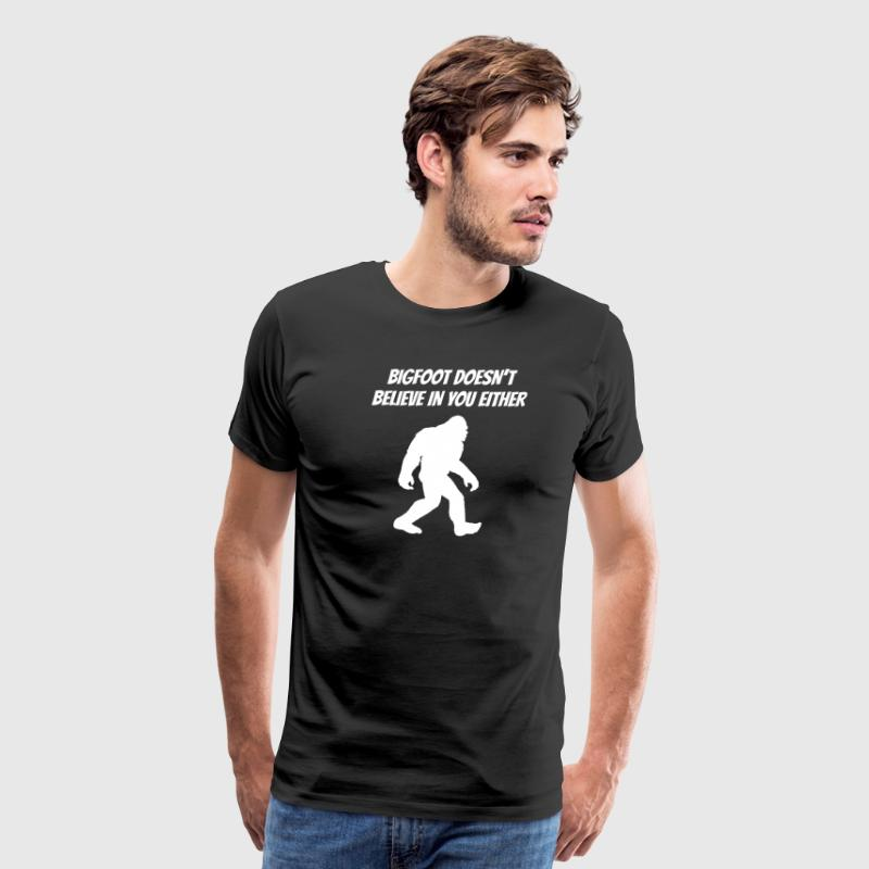 Bigfoot Doesn't Believe In You Either - Men's Premium T-Shirt
