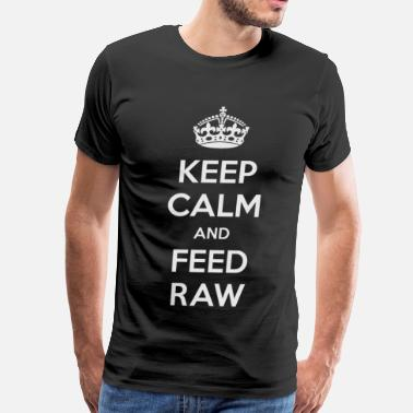 Raw Keep Calm and Feed Raw - Men's Premium T-Shirt