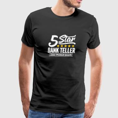 Bank Teller Best Bank Teller Gift 5 Star Job Workmate - Men's Premium T-Shirt
