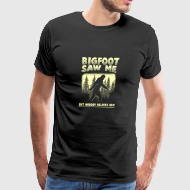 (Gift) Bigfoot Saw me but Nobody believes him - Men's Premium T-Shirt