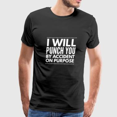 I will punch You by accident on purpose - Men's Premium T-Shirt