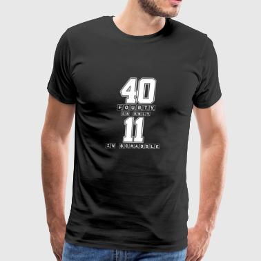 Fourty Is Only 11 In Scrabble - Funny Nerd Game - Men's Premium T-Shirt