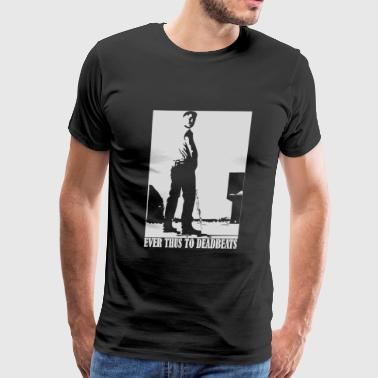 Ever Thus to Deadbeats Standard Tee - Men's Premium T-Shirt