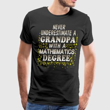 Grandpa With A Mathematics Degree T Shirt - Men's Premium T-Shirt