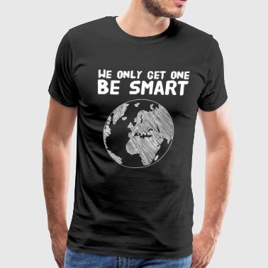 we only get one be smart - Men's Premium T-Shirt