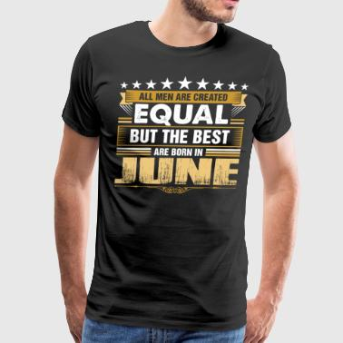 All Men Created Equal But Best Born In June - Men's Premium T-Shirt