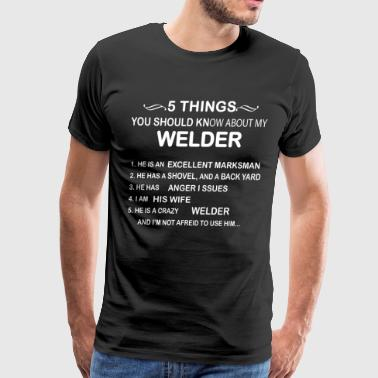 5 things you should know about my welder he is an - Men's Premium T-Shirt