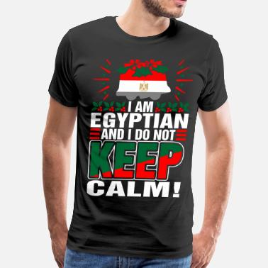 Dont Keep Calm Im Egyptian Dont Keep Calm - Men's Premium T-Shirt