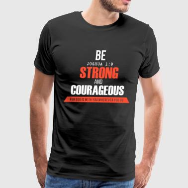 Be Strong and Courageous - Joshua 1:9 - Men's Premium T-Shirt