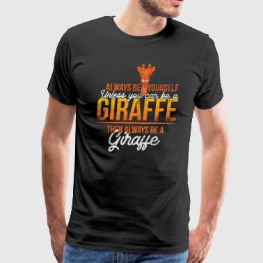 Always be yourself giraffe - Men's Premium T-Shirt