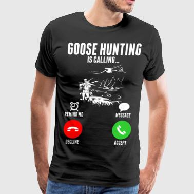 Goose Hunting Is Calling - Men's Premium T-Shirt
