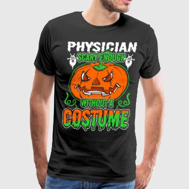 Physician Scary Enough Without A Costume - Men's Premium T-Shirt