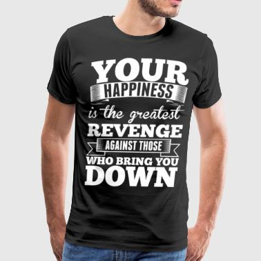 Your Happiness Is The Greatest Revenge - Men's Premium T-Shirt