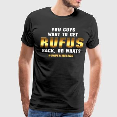 Rufus You Guys Want to Get Rufus Back or What? - Men's Premium T-Shirt