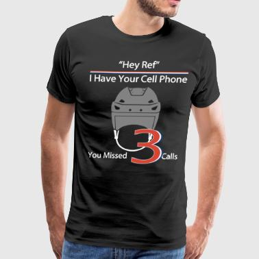 hey ref i have your cell phone you missed 3 calls - Men's Premium T-Shirt