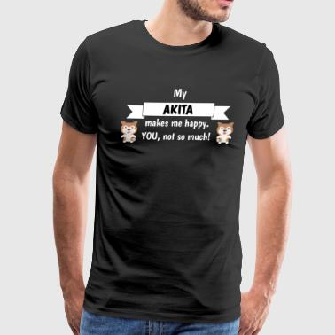 My Akita Makes Me Happy You Not So Much Funny Gift Idea - Men's Premium T-Shirt