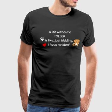 A Life Without A Toller Is Like I Have No Idea Super Cute And Funny Dog Gift Idea - Men's Premium T-Shirt