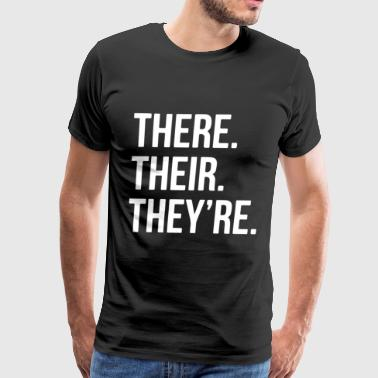 THERE THEIR THEY RE GRAMMAR POLICE FUNNY SARCASTIC - Men's Premium T-Shirt