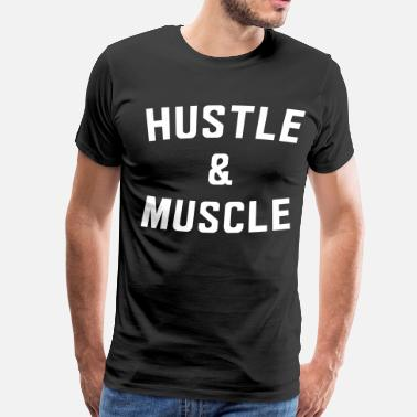 Hustle For That Muscle Hustle and Muscle - Men's Premium T-Shirt