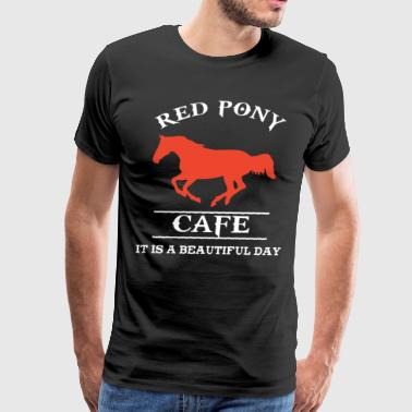 Hung Like A Horse Red pony cafe it is a beautiful day - Men's Premium T-Shirt