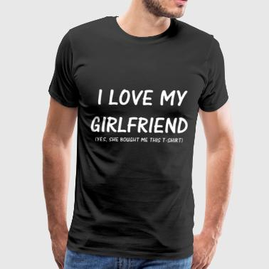 i love my girlfriend yes she bought me this - Men's Premium T-Shirt