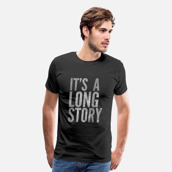 Story T-Shirts - Its a Long Story - Men's Premium T-Shirt black