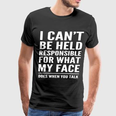 I cant be held responsible for what my face does w - Men's Premium T-Shirt